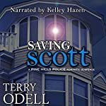 Saving Scott: Pine Hills Police, Book 3 | Terry Odell