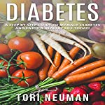 Diabetes: A Step by Step Guide to Manage Diabetes and Enjoy a Healthy Life Today | Tori Neuman