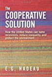 img - for The Cooperative Solution: How the United States can tame recessions, reduce inequality, and protect the environment book / textbook / text book