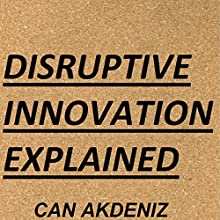 Disruptive Innovation Explained: MBA Fundamentals - Things You Will Learn in Business School, Book 1 (       UNABRIDGED) by Can Akdeniz Narrated by Andrea Erickson