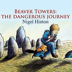 Beaver Towers: The Dangerous Journey Audiobook