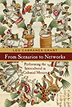 From Scenarios To Networks: Performing The Intercultural In Colonial Mexico (performance Works)