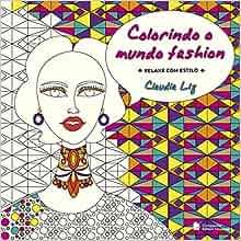 Colorindo o Mundo Fashion (Em Portuguese do Brasil): Claudia Liz