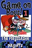 Game On Boys! The PlayStation Play-offs: A Hilarious adventure for children 9-12 with illustrations. (Game on Boys Series)