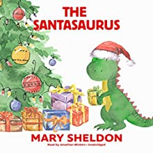 The Santasaurus Audiobook by Mary Sheldon Narrated by Jonathan Winters