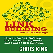 Link Building for #1 Rankings: How to Use Link Building to Crush Your Competitors and Land #1 SEO Rankings (       UNABRIDGED) by Chris King Narrated by Mark Moseley
