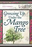Lily Forbes Growing Up Under the Mango Tree