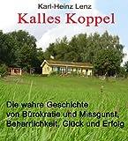 Kalles Koppel - Die wahre Geschichte von B�rokratie und Missgunst, Beharrlichkeit, Gl�ck und Erfolg