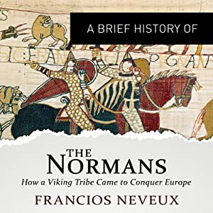 A Brief History of the Normans: Brief Histories | [Francois Neveux, Howard Curtis]
