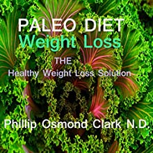 Paleo Diet Weight Loss Audiobook by N.D. Phillip Osmond Clark Narrated by Phillip Osmond Clark, N.D.