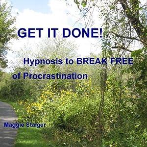 Get It Done: Hypnosis to Break Free of Procrastination | [Maggie Staiger]