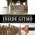 Inside Gitmo: The True Story Behind the Myths of Guantanamo Bay | Gordon Cucullu