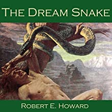 The Dream Snake (       UNABRIDGED) by Robert E. Howard Narrated by Cathy Dobson