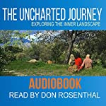 The Uncharted Journey: Exploring the Inner Landscape | Don Rosenthal