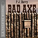 Bad Axe (Dramatization)  by P.J. Barry Narrated by John Castellanos, Harry Hamlin, Amy Irving, Peter Jacobs, Jessica Walter