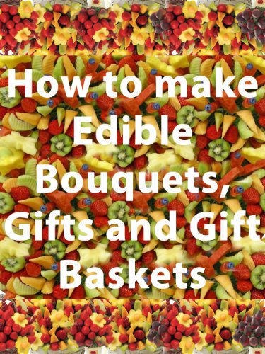 How to make Edible Bouquets, Gifts and Gift Baskets