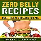 Zero Belly Recipes: Beat the Fat Once and for All Hörbuch von Sherry S. Williams Gesprochen von: Alex Lancer