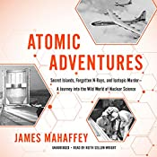 Atomic Adventures: Secret Islands, Forgotten N-Rays, and Isotopic Murder - A Journey into the Wild World of Nuclear Science | [James Mahaffey]