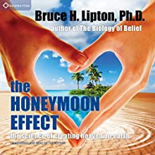 The Honeymoon Effect: The Science of Creating Heaven on Earth  by Bruce H. Lipton Narrated by Bruce H. Lipton, Margaret Horton