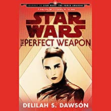 The Perfect Weapon: Journey to Star Wars: The Force Awakens (       UNABRIDGED) by Delilah S. Dawson Narrated by January LaVoy