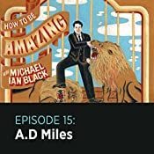 15: A.D Miles |  How to Be Amazing with Michael Ian Black