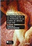 img - for La Prostitucion y su Represion en la Ciudad de Mexico, Siglo XIX: Practicas y Representaciones / Prostitution and Its Repression in 19th Century Mexi ... de Pensamiento) (Spanish Edition) book / textbook / text book