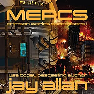 Mercs: Crimson Worlds Successors, Book 1 (       UNABRIDGED) by Jay Allan Narrated by Mark Boyett