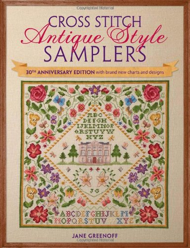 Cross Stitch Antique Style Samplers: 30th anniversary edition with brand new charts and designs
