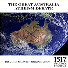 The Great Australia Atheism Debate Speech by John Warwick Montgomery Narrated by John Warwick Montgomery