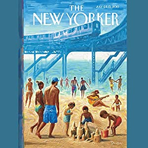 The New Yorker, July 6th & 13th 2015: Part 1 (Rachel Aviv, Lizzie Widdicombe, Adam Gopnik) | [Rachel Aviv, Lizzie Widdicombe, Adam Gopnik]