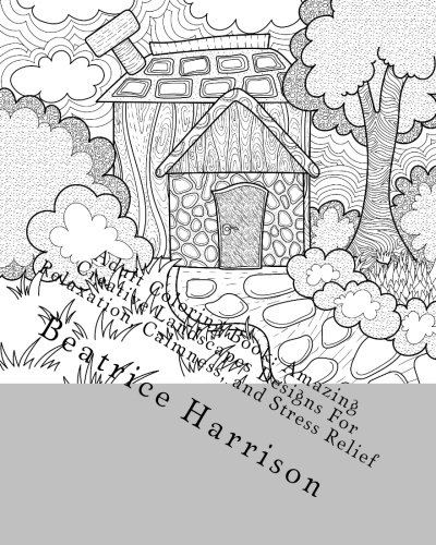 Adult Coloring Book: Amazing Creative Landscapes Designs For Relaxation, Calmness, and Stress Relief: The most beautiful landscapes, animals, birds and more (Adult Coloring Books) [Harrison, Beatrice] (Tapa Blanda)