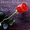 Guided Meditation for Healthy Relationships: Communicate Clearly, Relationship Skills, Silent Meditation, Self Help Hypnosis & Wellness  by Val Gosselin Narrated by Val Gosselin