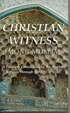 img - for Christian Witness Among Muslims : A Guide to Understanding the Muslim Religion through the Eyes of Jesus book / textbook / text book