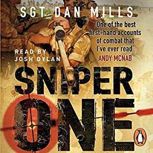 Sniper One: The Blistering True Story of a British Battle Group Under Siege Hörbuch von Dan Mills Gesprochen von: Josh Dylan