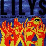 echange, troc Lilys - Better Can'T Make Your Life