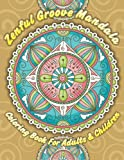 Zenful Groove Mandala Coloring Book For Adults & Children (Sacred Mandala Designs and Patterns Coloring Books for Adults) (Volume 12)