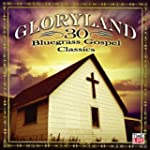 Gloryland - 30 Bluegrass Gospel Classics