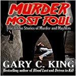 Murder Most Foul: True Crime Stories of Murder and Mayhem | Gary C King
