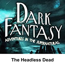 Dark Fantasy: The Headless Dead  by George Hamaker, Scott Bishop Narrated by Ben Morris, Eleanor Naylor Corin, Murillo Scofield