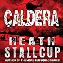 Caldera: Into the Fire Saga, Book 1 Audiobook by Heath Stallcup Narrated by Johnny Mack