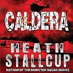 Caldera: Into the Fire Saga, Book 1   Heath Stallcup
