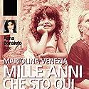 Mille anni che sto qui Audiobook by Mariolina Venezia Narrated by Anna Bonaiuto