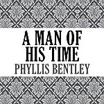 A Man of His Time: Inheritance Trilogy, Book 3   Phyllis Bentley