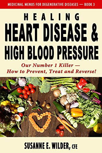 Healing Heart Disease and High Blood Pressure: Our Number 1 Killer - How to Prevent, Treat and Reverse! (MEDICINAL MENUS FOR DEGENERATIVE DISEASES Book 3) (How To Treat High Blood Pressure compare prices)