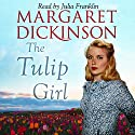 The Tulip Girl Audiobook by Margaret Dickinson Narrated by Julia Franklin