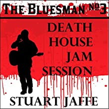 Death House Jam Session: The Bluesman, Book 3 (       UNABRIDGED) by Stuart Jaffe Narrated by Stuart Jaffe