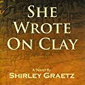 She Wrote on Clay (       UNABRIDGED) by Shirley Graetz Narrated by Hollie Jackson
