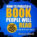 How to Publish a Book That Doesn't Suck and Will Actually Sell: 10 Secrets to Self Publishing Your Way to a Damn Good Living (       UNABRIDGED) by Michael Rogan Narrated by Gregory Zarcone