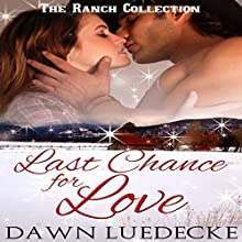 Last Chance for Love: The Ranch Collection Book 4 (       UNABRIDGED) by Dawn Luedecke Narrated by Christy Williamson