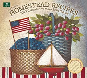 Legacy 2013 Wall Calendar, Homestead Recipes by Mary Beth Baxter (WCA9343)